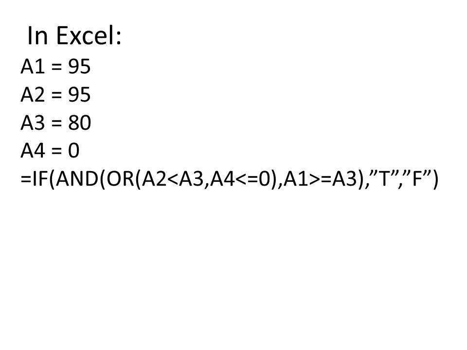 In Excel: A1 = 95 A2 = 95 A3 = 80 A4 = 0 =IF(AND(OR(A2 =A3), T , F )