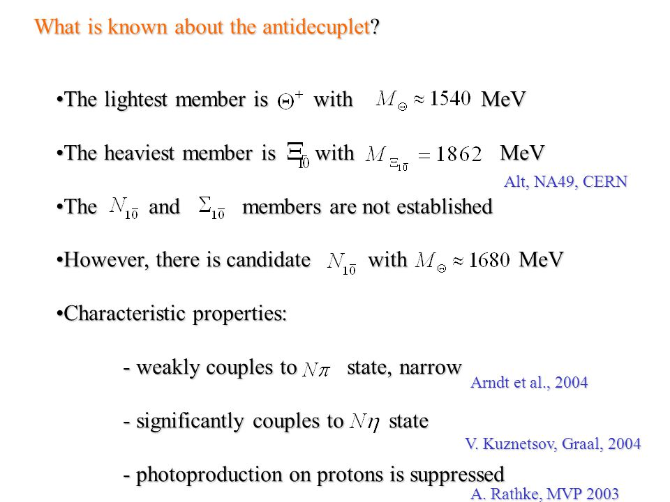 What is known about the antidecuplet? The lightest member is with MeVThe lightest member is with MeV The heaviest member is with MeVThe heaviest membe
