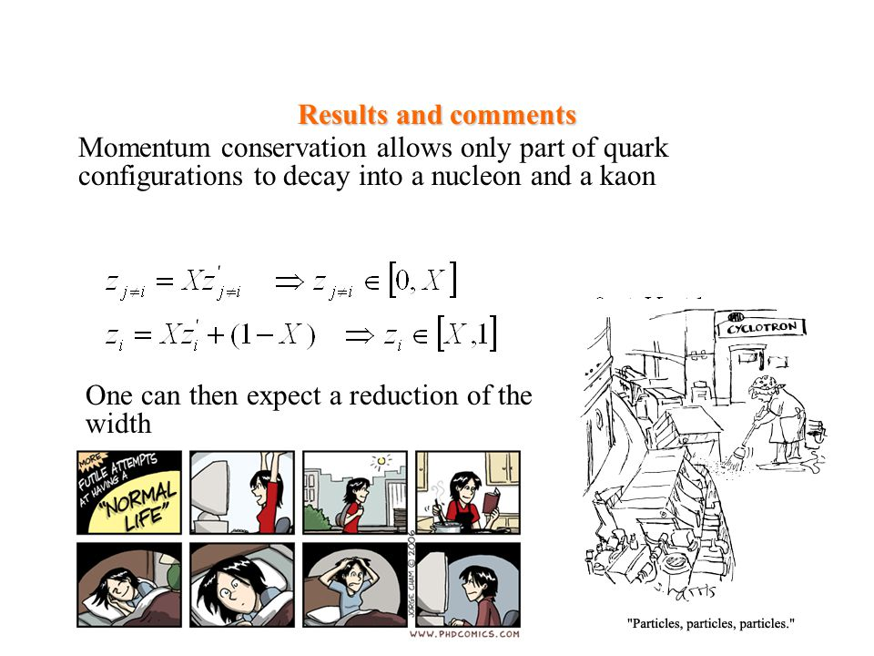 Results and comments Momentum conservation allows only part of quark configurations to decay into a nucleon and a kaon One can then expect a reduction