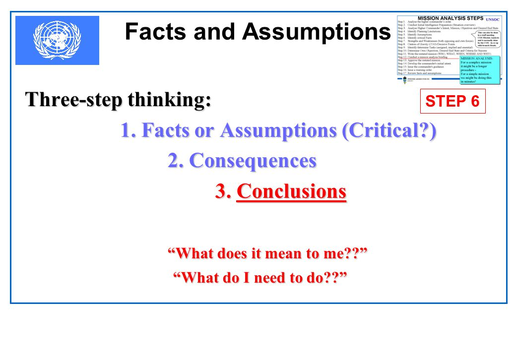 MISSION ANALYSIS Assumptions Assumptions state essential conditions which must exist if a specific plan is to succeed -- take the place of facts -- mu