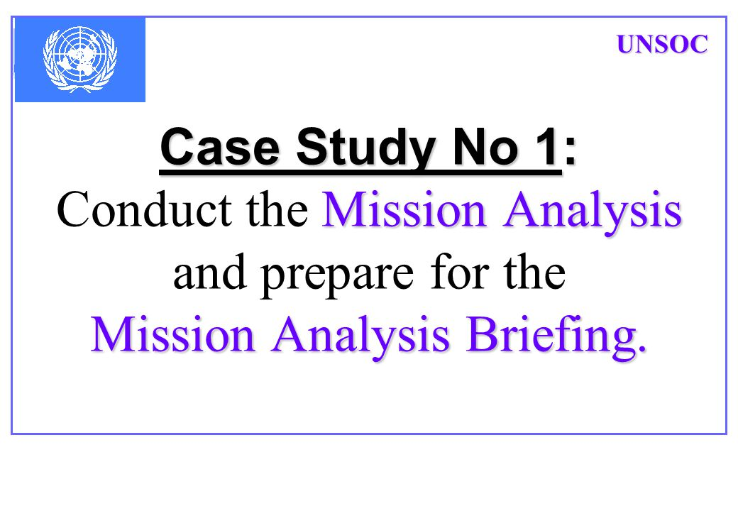 First task: Prepare the mission analysis briefing for First Staff Conference UNSOC