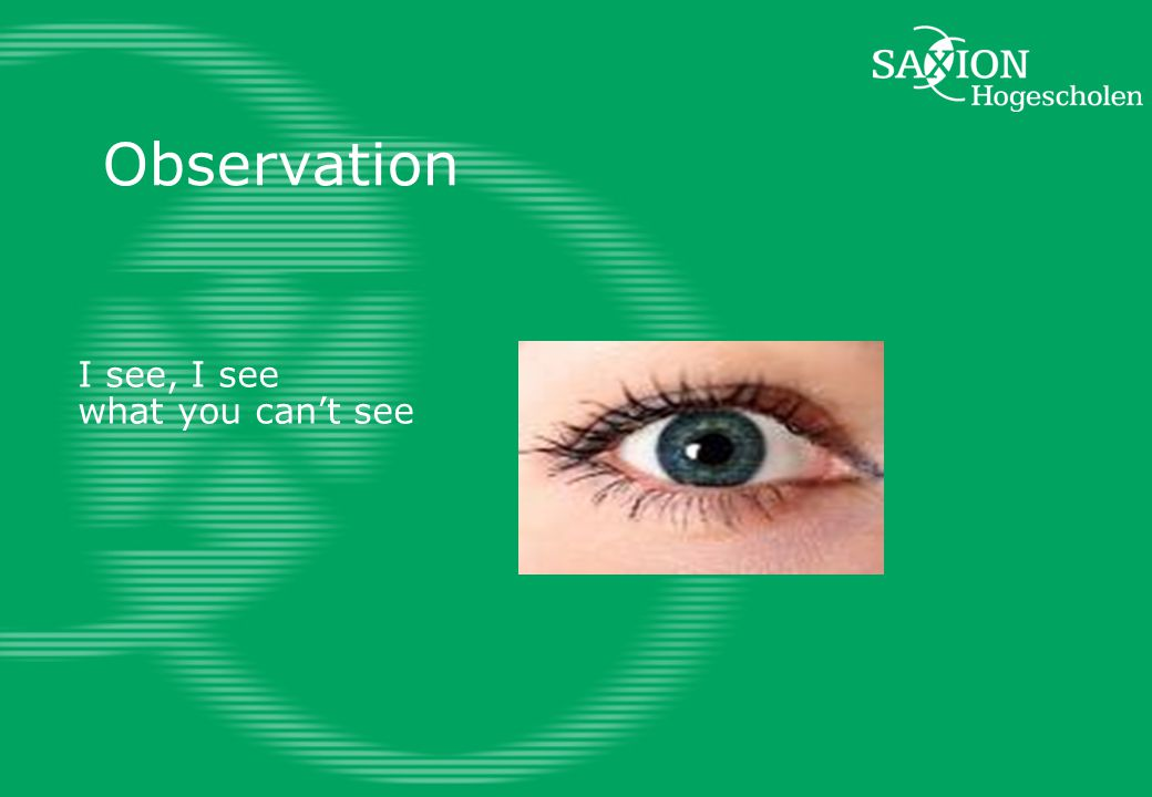 Observation I see, I see what you can't see