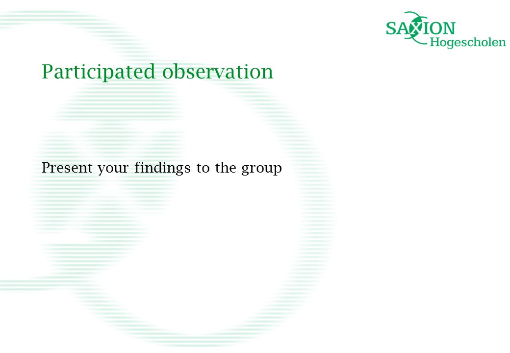 Participated observation Present your findings to the group