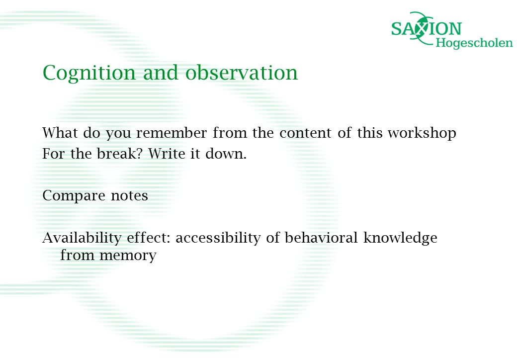 Cognition and observation What do you remember from the content of this workshop For the break.
