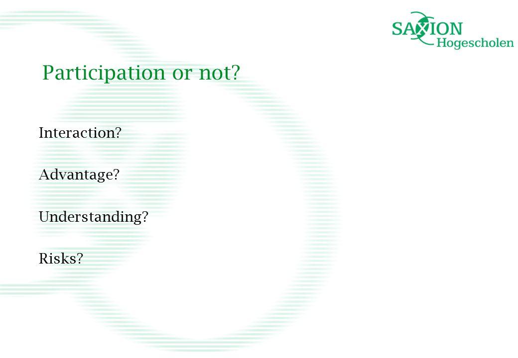 Participation or not? Interaction? Advantage? Understanding? Risks?