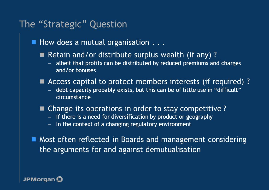 "The ""Strategic"" Question How does a mutual organisation... Retain and/or distribute surplus wealth (if any) ? — albeit that profits can be distributed"