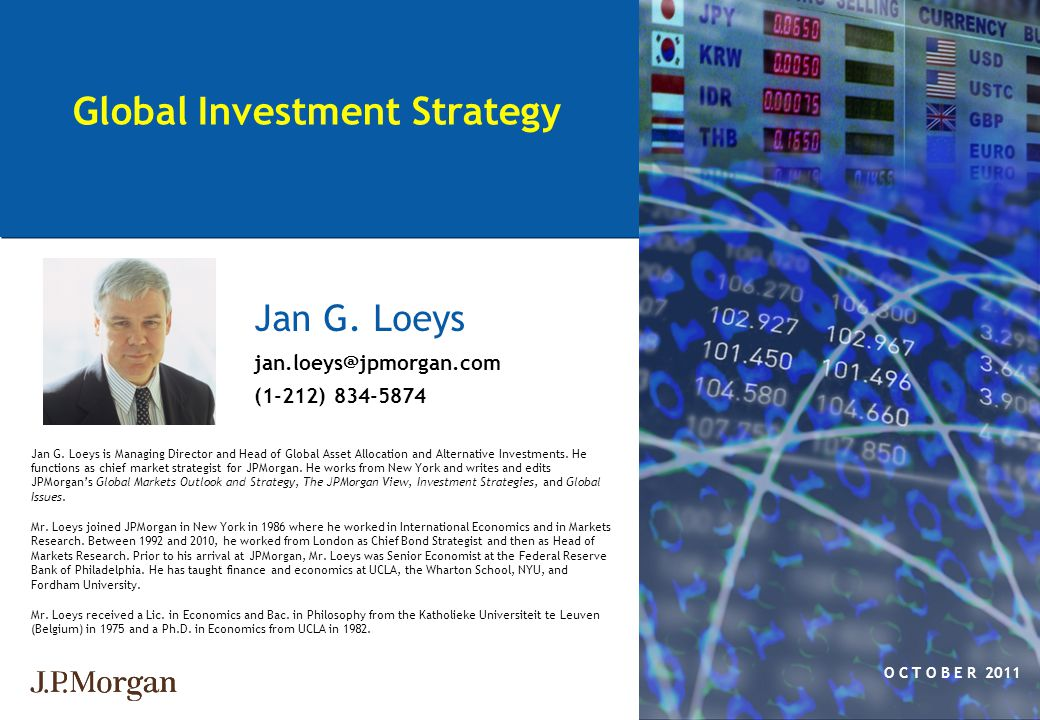 11 Jan G. Loeys is Managing Director and Head of Global Asset Allocation and Alternative Investments. He functions as chief market strategist for JPMo