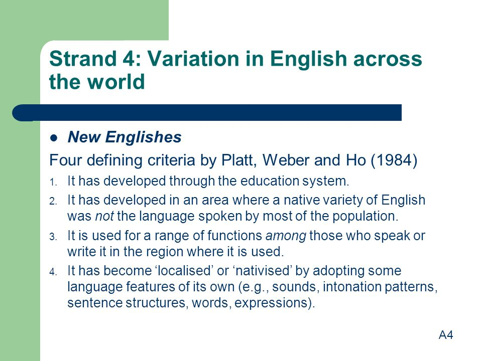 Strand 4: Variation in English across the world New Englishes Four defining criteria by Platt, Weber and Ho (1984) 1.