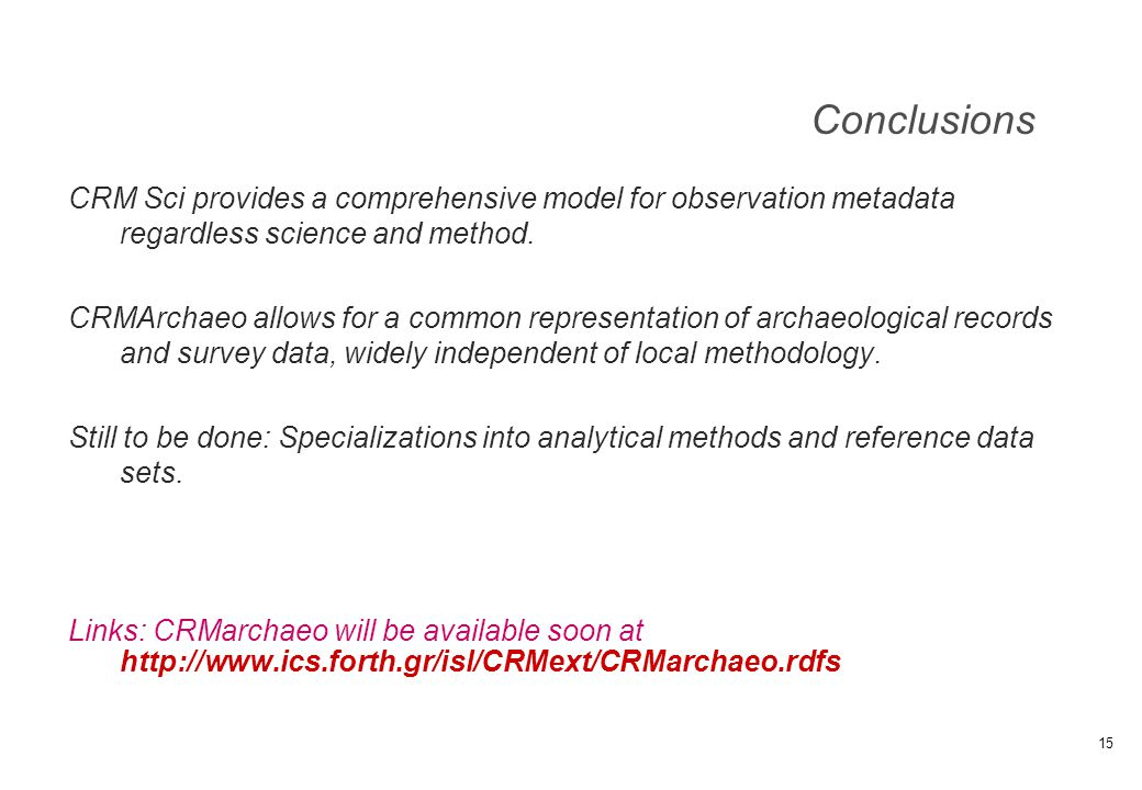 Conclusions CRM Sci provides a comprehensive model for observation metadata regardless science and method. CRMArchaeo allows for a common representati