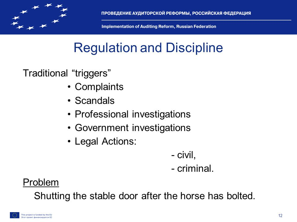 12 Regulation and Discipline Traditional triggers Complaints Scandals Professional investigations Government investigations Legal Actions: - civil, - criminal.