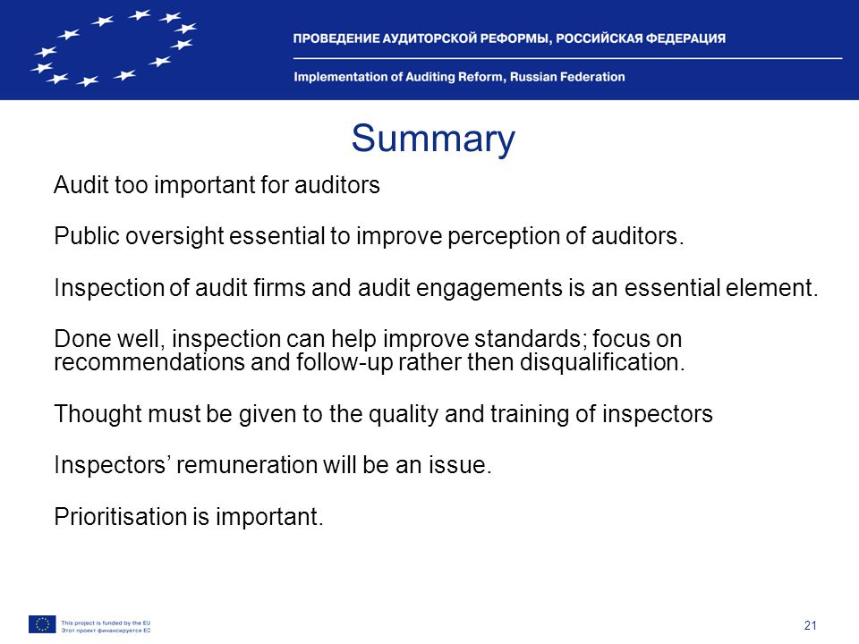 21 Summary Audit too important for auditors Public oversight essential to improve perception of auditors. Inspection of audit firms and audit engageme
