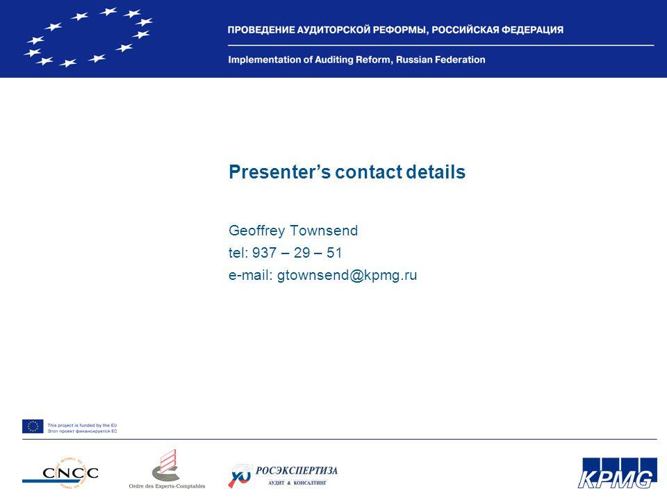 Presenter's contact details Geoffrey Townsend tel: 937 – 29 – 51 e-mail: gtownsend@kpmg.ru