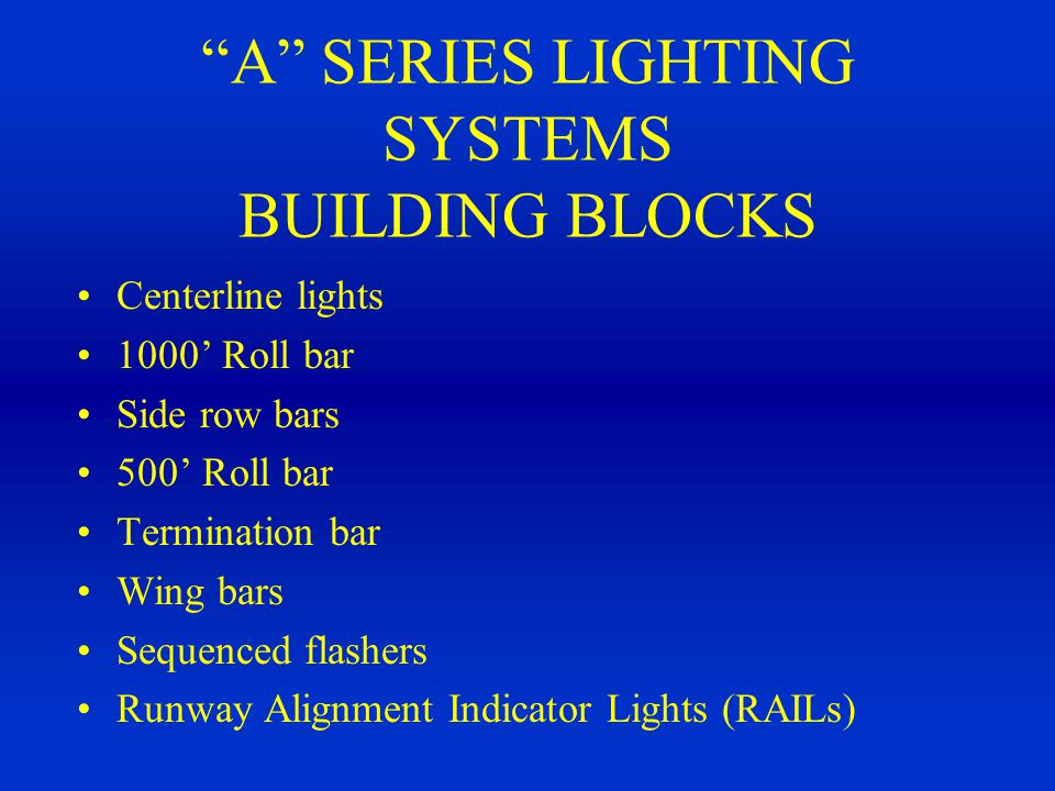 CHARACTERISTICS OF A GOOD APPROACH LIGHTING SYSTEM Centerline guidance Roll guidance High intensity / controllable intensity Adequate length Sequenced