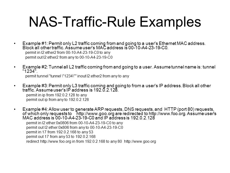 NAS-Traffic-Rule Examples Example #1: Permit only L2 traffic coming from and going to a user s Ethernet MAC address.