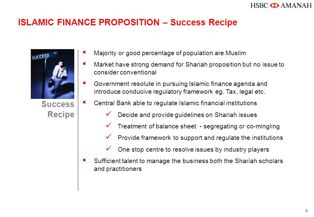 9 ISLAMIC FINANCE PROPOSITION – Success Recipe Success Recipe  Majority or good percentage of population are Muslim  Market have strong demand for S