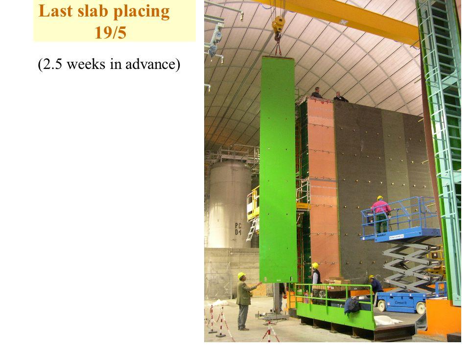 Last slab placing 19/5 (2.5 weeks in advance)