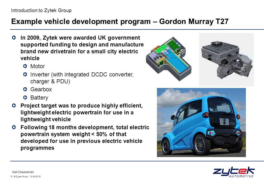 13 © Zytek Group 13/04/2015 Introduction to Zytek Group In 2009, Zytek were awarded UK government supported funding to design and manufacture a brand