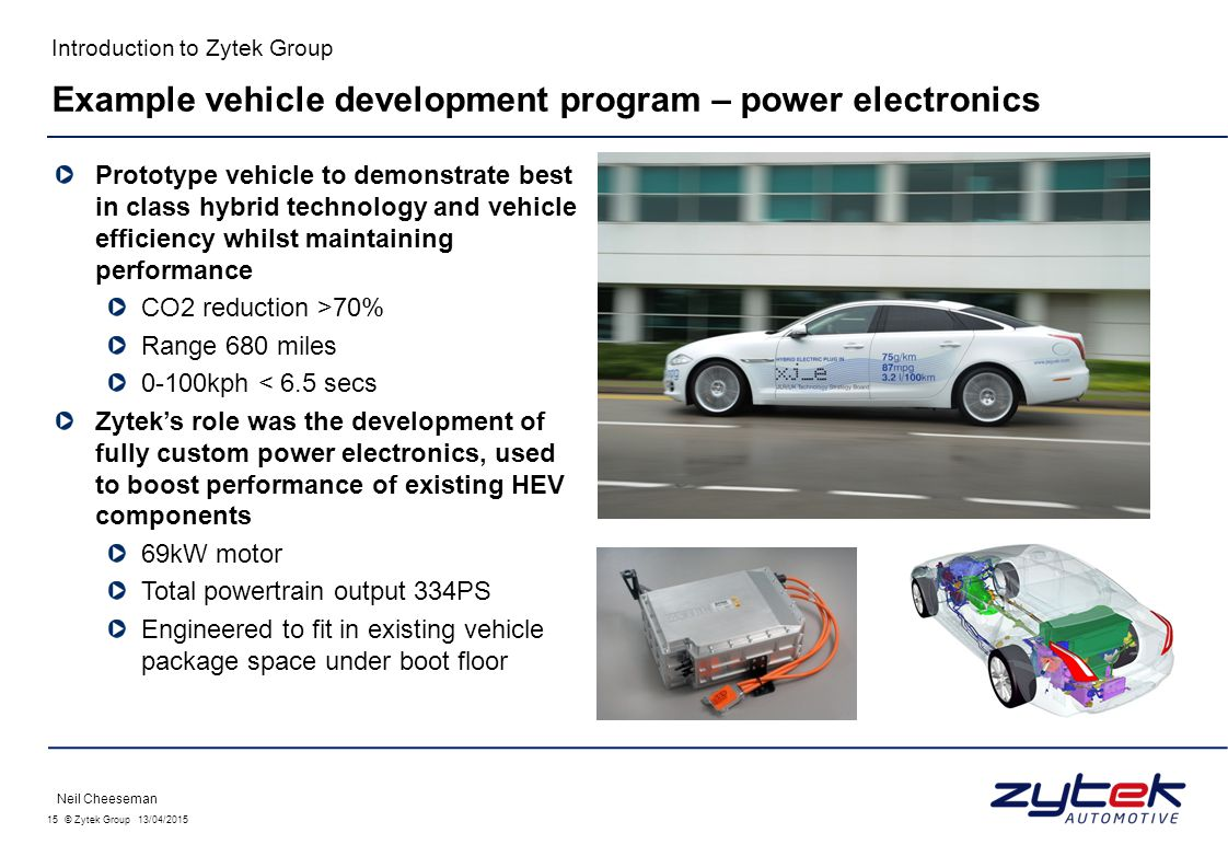 15 © Zytek Group 13/04/2015 Introduction to Zytek Group Prototype vehicle to demonstrate best in class hybrid technology and vehicle efficiency whilst