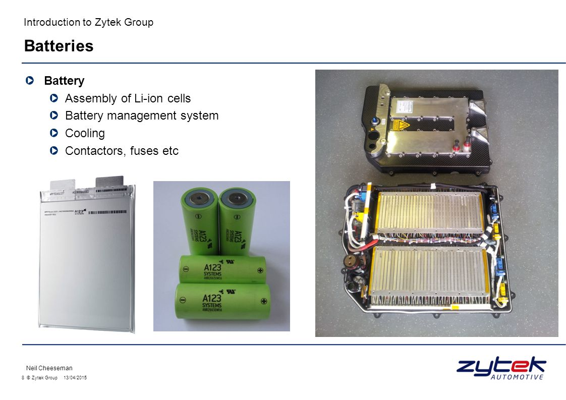 8 © Zytek Group 13/04/2015 Introduction to Zytek Group Battery Assembly of Li-ion cells Battery management system Cooling Contactors, fuses etc Neil C