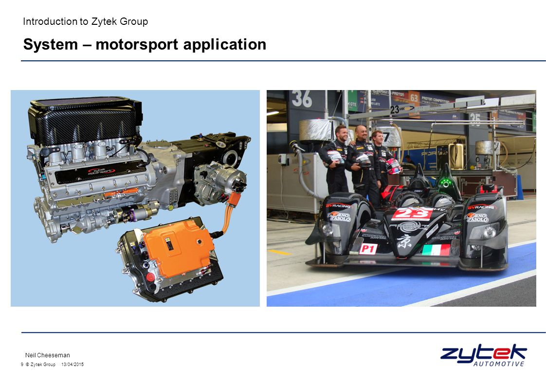 9 © Zytek Group 13/04/2015 Introduction to Zytek Group Neil Cheeseman System – motorsport application