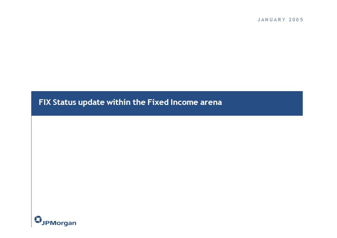 J A N U A R Y 2 0 0 5 FIX Status update within the Fixed Income arena