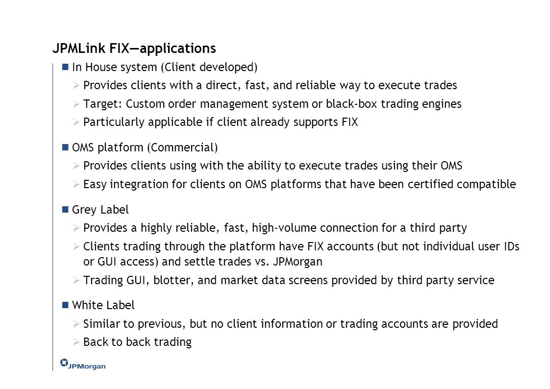 JPMLink FIX—applications In House system (Client developed)  Provides clients with a direct, fast, and reliable way to execute trades  Target: Custo