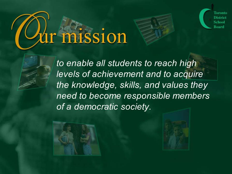 to enable all students to reach high levels of achievement and to acquire the knowledge, skills, and values they need to become responsible members of a democratic society.