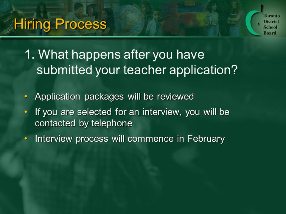 Hiring Process Application packages will be reviewedApplication packages will be reviewed If you are selected for an interview, you will be contacted by telephoneIf you are selected for an interview, you will be contacted by telephone Interview process will commence in FebruaryInterview process will commence in February 1.