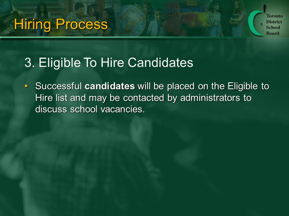 Hiring Process Successful candidates will be placed on the Eligible to Hire list and may be contacted by administrators to discuss school vacancies.Successful candidates will be placed on the Eligible to Hire list and may be contacted by administrators to discuss school vacancies.