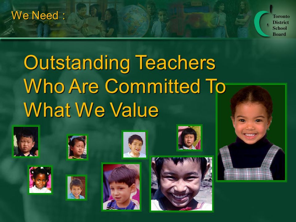 We Need : Outstanding Teachers Who Are Committed To What We Value