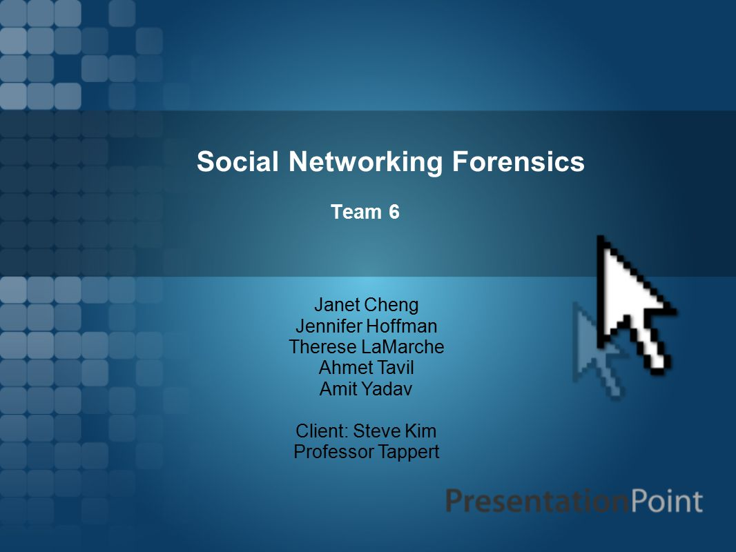Social Networking Forensics Team 6 Janet Cheng Jennifer Hoffman Therese LaMarche Ahmet Tavil Amit Yadav Client: Steve Kim Professor Tappert
