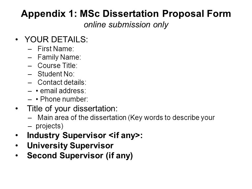 Appendix 1: MSc Dissertation Proposal Form online submission only YOUR DETAILS: – First Name: – Family Name: – Course Title: – Student No: – Contact d