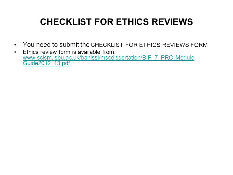 CHECKLIST FOR ETHICS REVIEWS You need to submit the CHECKLIST FOR ETHICS REVIEWS FORM Ethics review form is available from: www.scism.lsbu.ac.uk/banis