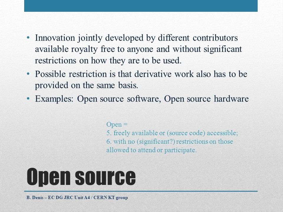 Open source Innovation jointly developed by different contributors available royalty free to anyone and without significant restrictions on how they are to be used.
