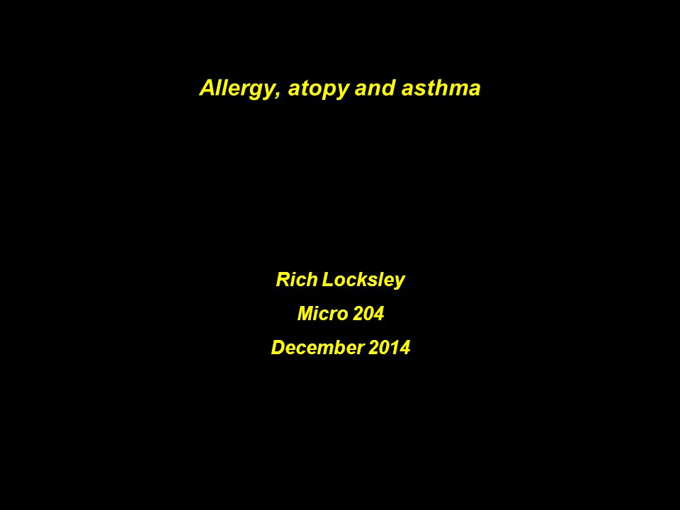 Allergy, atopy and asthma Rich Locksley Micro 204 December 2014