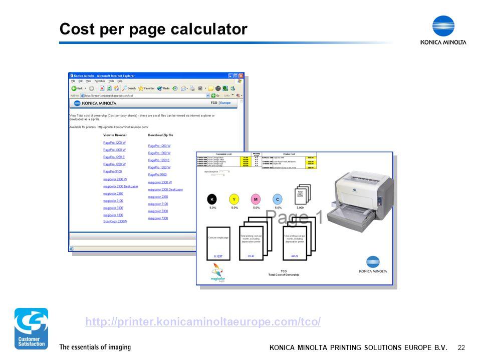 22 KONICA MINOLTA PRINTING SOLUTIONS EUROPE B.V. Cost per page calculator http://printer.konicaminoltaeurope.com/tco/