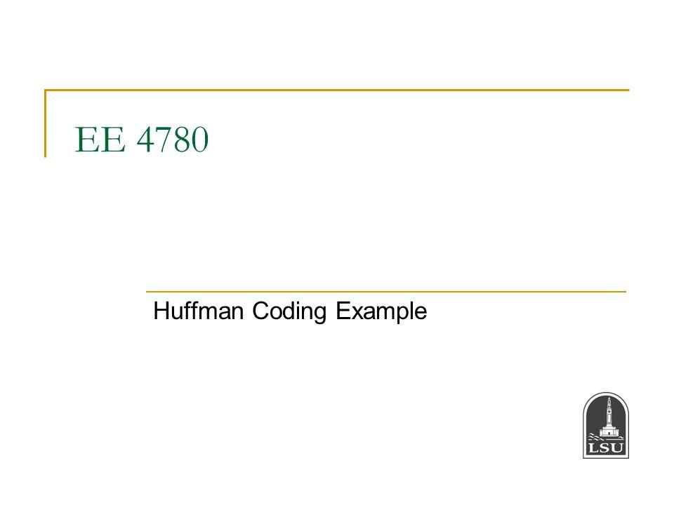 EE 4780 Huffman Coding Example