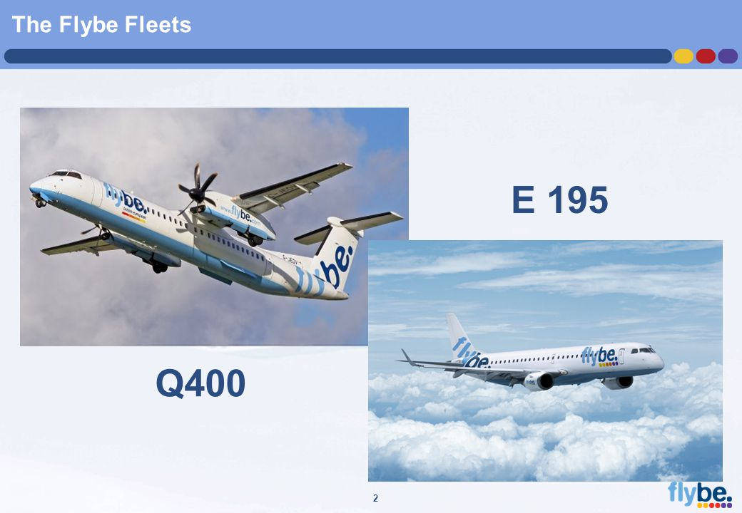 A4 FORMAT Please don't change page set up to A3, print to A3 paper and fit to scale 2 The Flybe Fleets Q400 E 195