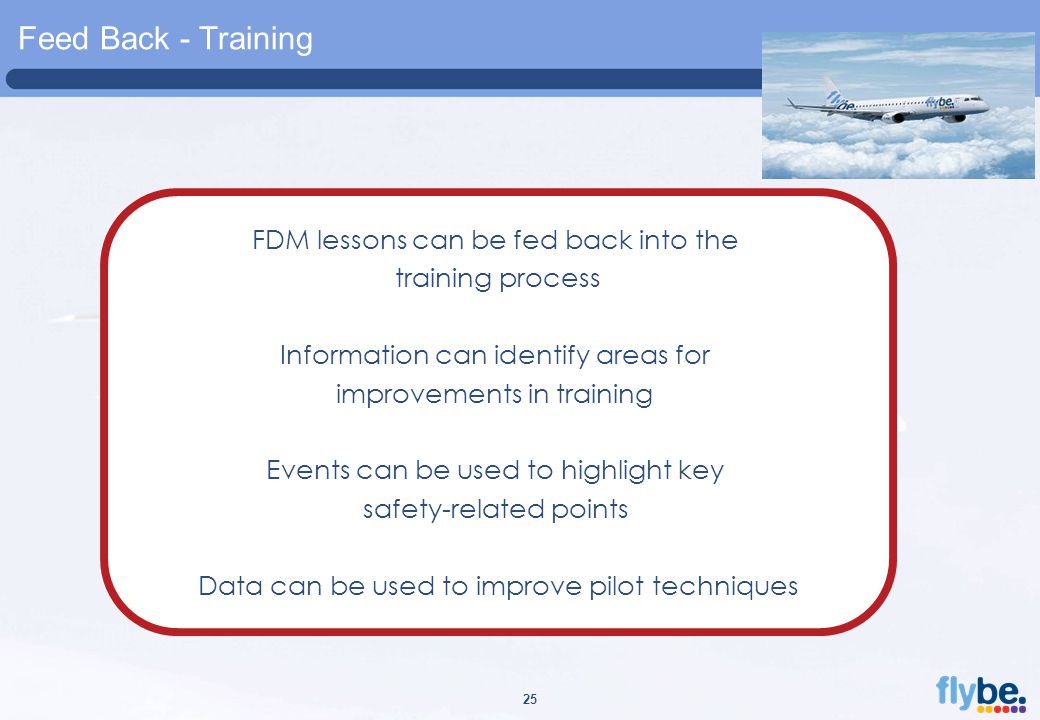 A4 FORMAT Please don't change page set up to A3, print to A3 paper and fit to scale 25 Feed Back - Training Another deep landing FDM lessons can be fed back into the training process Information can identify areas for improvements in training Events can be used to highlight key safety-related points Data can be used to improve pilot techniques