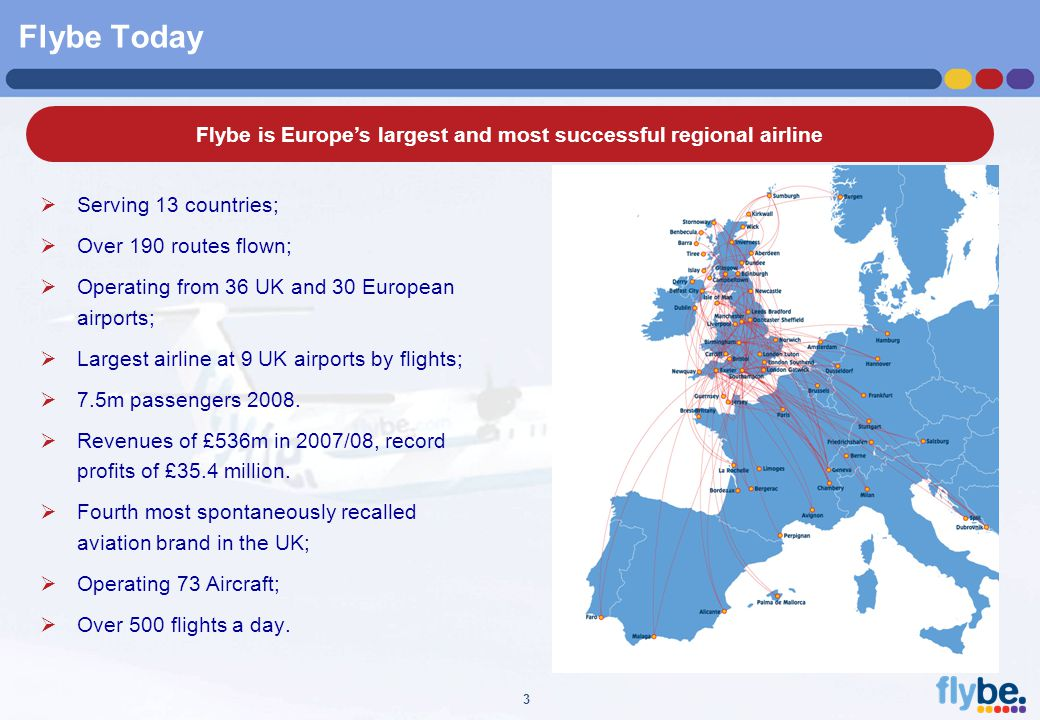A4 FORMAT Please don't change page set up to A3, print to A3 paper and fit to scale 3 Flybe Today  Serving 13 countries;  Over 190 routes flown;  O