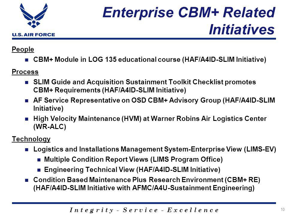 I n t e g r i t y - S e r v i c e - E x c e l l e n c e Enterprise CBM+ Related Initiatives People CBM+ Module in LOG 135 educational course (HAF/A4ID