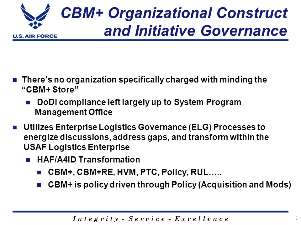 I n t e g r i t y - S e r v i c e - E x c e l l e n c e CBM+ Organizational Construct and Initiative Governance There's no organization specifically c
