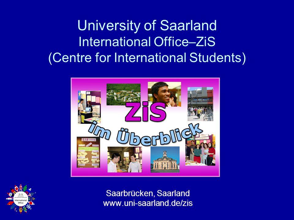 University of Saarland International Office–ZiS (Centre for International Students) Saarbrücken, Saarland www.uni-saarland.de/zis