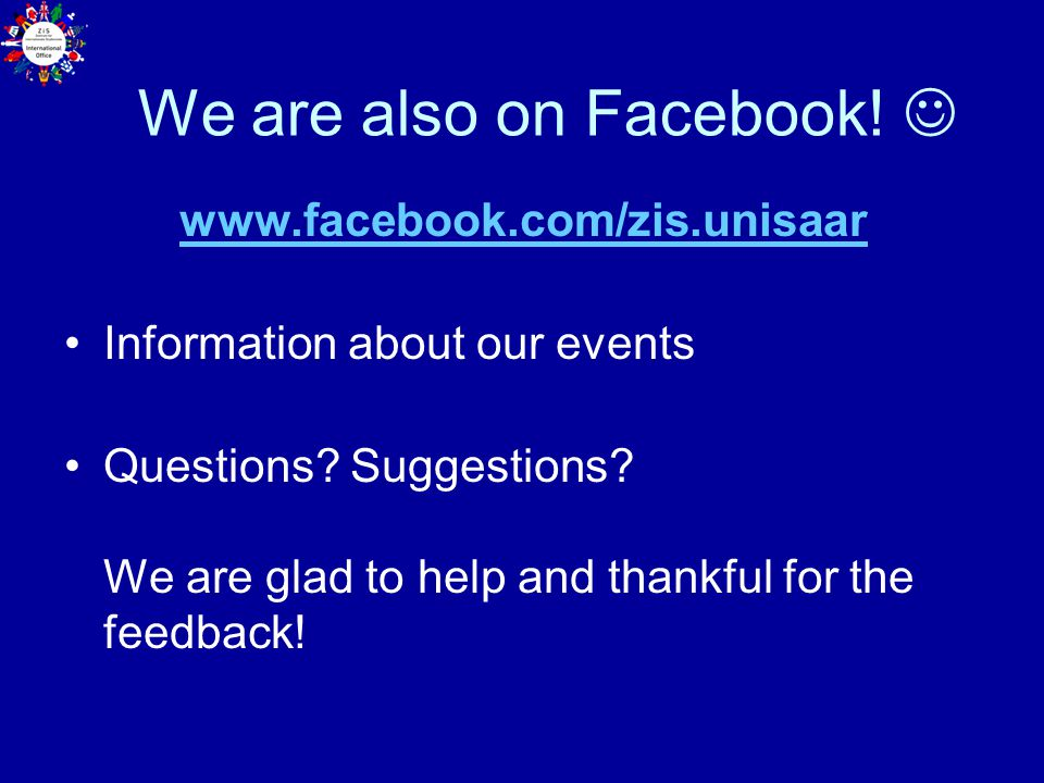 We are also on Facebook.www.facebook.com/zis.unisaar Information about our events Questions.