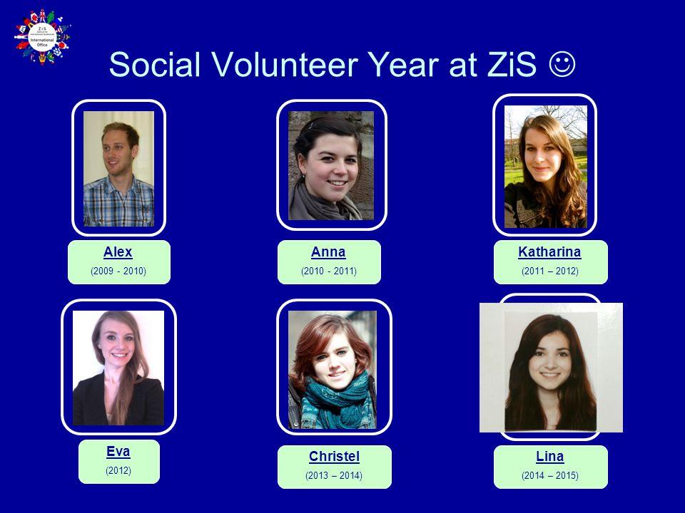 Social Volunteer Year at ZiS Alex (2009 - 2010) Anna (2010 - 2011) Katharina (2011 – 2012) Eva (2012) Christel (2013 – 2014) Lina (2014 – 2015)