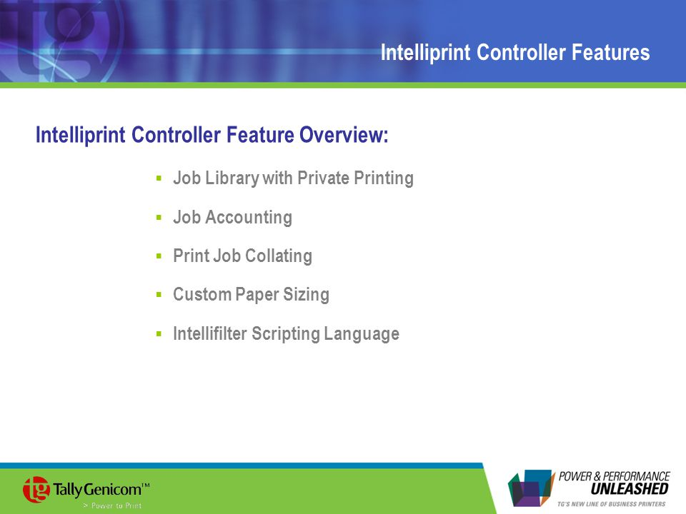 Intelliprint Controller Features Intelliprint Controller Feature Overview:  Job Library with Private Printing  Job Accounting  Print Job Collating