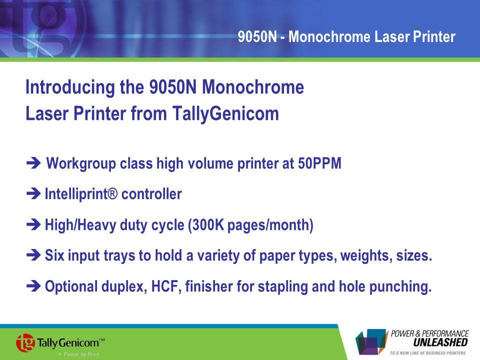 9050N - Monochrome Laser Printer Introducing the 9050N Monochrome Laser Printer from TallyGenicom  Workgroup class high volume printer at 50PPM  Int