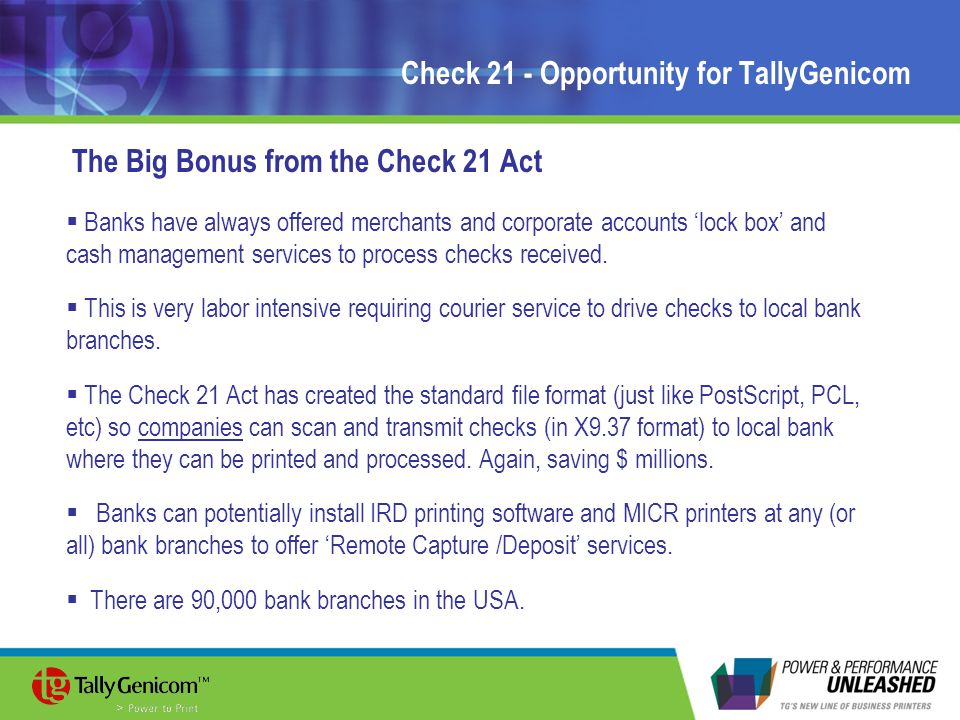 Check 21 - Opportunity for TallyGenicom The Big Bonus from the Check 21 Act  Banks have always offered merchants and corporate accounts 'lock box' and cash management services to process checks received.