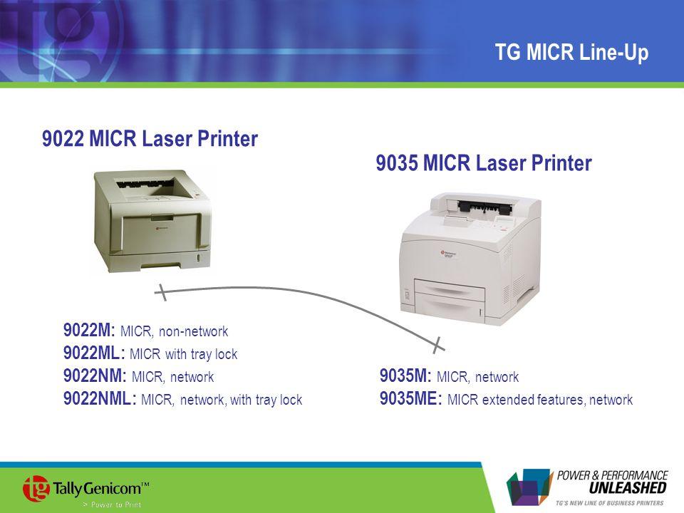 TG MICR Line-Up 9022M: MICR, non-network 9022ML: MICR with tray lock 9022NM: MICR, network 9022NML: MICR, network, with tray lock 9035M: MICR, network 9035ME: MICR extended features, network 9022 MICR Laser Printer 9035 MICR Laser Printer