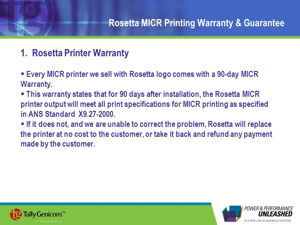 Rosetta MICR Printing Warranty & Guarantee 1. Rosetta Printer Warranty  Every MICR printer we sell with Rosetta logo comes with a 90-day MICR Warrant